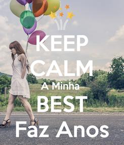Poster: KEEP CALM A Minha  BEST Faz Anos