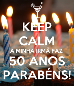 Poster: KEEP CALM A MINHA IRMÃ FAZ 50 ANOS PARABÉNS!