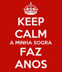 Poster: KEEP CALM A MINHA SOGRA FAZ ANOS
