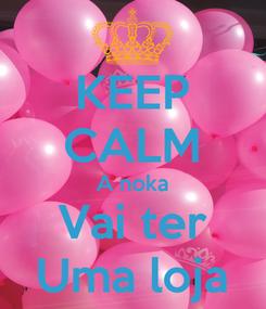 Poster: KEEP CALM A noka Vai ter Uma loja