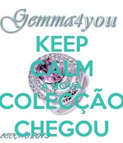 Poster: KEEP CALM A NOVA COLECÇÃO CHEGOU