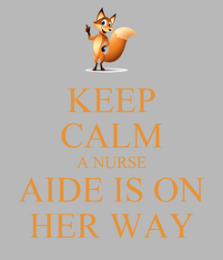Poster: KEEP CALM A NURSE AIDE IS ON HER WAY