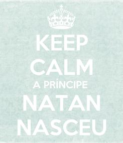 Poster: KEEP CALM A PRÍNCIPE  NATAN NASCEU