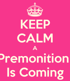 Poster: KEEP CALM A Premonition  Is Coming