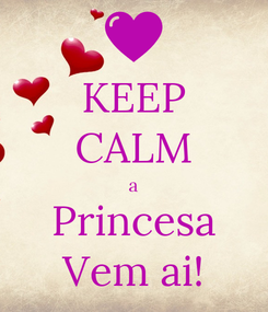Poster: KEEP CALM a Princesa Vem ai!