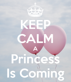 Poster: KEEP CALM A Princess Is Coming