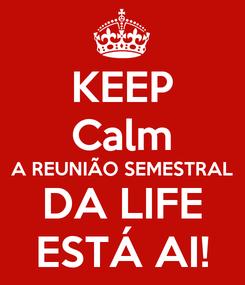 Poster: KEEP Calm A REUNIÃO SEMESTRAL DA LIFE ESTÁ AI!