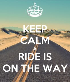 Poster: KEEP CALM A RIDE IS ON THE WAY