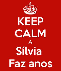 Poster: KEEP CALM A Sílvia  Faz anos