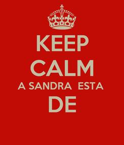 Poster: KEEP CALM A SANDRA  ESTA  DE