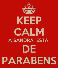Poster: KEEP CALM A SANDRA  ESTA  DE PARABENS