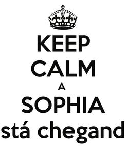 Poster: KEEP CALM A  SOPHIA está chegando