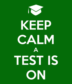 Poster: KEEP CALM A TEST IS ON