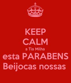 Poster: KEEP CALM a Tia Milha  esta PARABENS Beijocas nossas