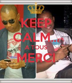 Poster: KEEP CALM... A TOUS MERCI