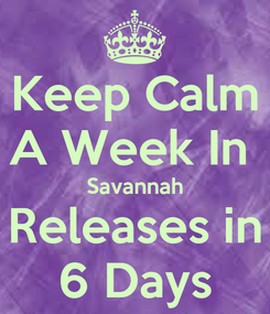Poster: Keep Calm A Week In  Savannah Releases in 6 Days