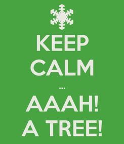 Poster: KEEP CALM ... AAAH! A TREE!
