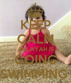 Poster: KEEP CALM AALAYAH IS GOING SWIMMING