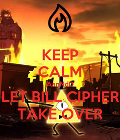 Poster: KEEP CALM AanNdD LET BILL CIPHER TAKE OVER