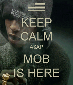 Poster: KEEP CALM A$AP MOB IS HERE