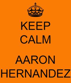 Poster: KEEP CALM  AARON HERNANDEZ