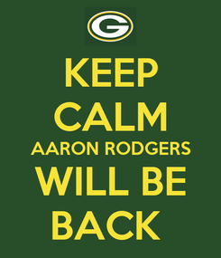 Poster: KEEP CALM AARON RODGERS WILL BE BACK