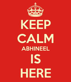 Poster: KEEP CALM ABHINEEL IS HERE