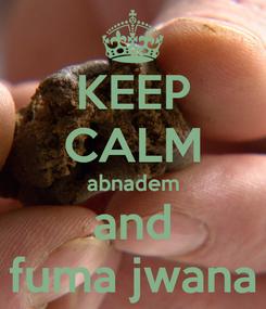 Poster: KEEP CALM abnadem and fuma jwana