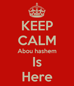 Poster: KEEP CALM Abou hashem Is Here