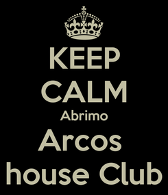 Poster: KEEP CALM Abrimo Arcos  house Club