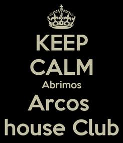Poster: KEEP CALM Abrimos Arcos  house Club
