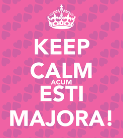 Poster: KEEP CALM ACUM ESTI MAJORA!