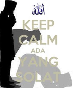 Poster: KEEP CALM ADA YANG SOLAT
