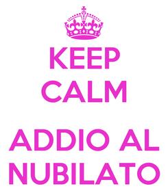 Poster: KEEP CALM  ADDIO AL NUBILATO