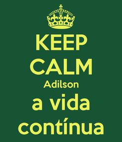 Poster: KEEP CALM Adilson a vida contínua