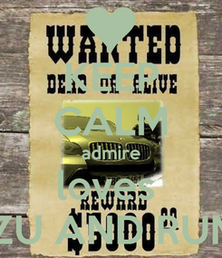 Poster: KEEP CALM admire loves  CHIZU AND RUMBIE