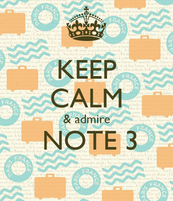 Poster: KEEP CALM & admire  NOTE 3