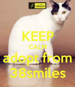 Poster:  KEEP CALM adopt from 38smiles