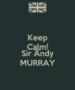 Poster: Keep Calm! ADORE Sir Andy MURRAY