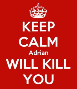 Poster: KEEP CALM Adrian WILL KILL YOU