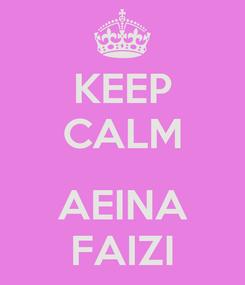 Poster: KEEP CALM  AEINA FAIZI