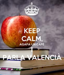 Poster: KEEP CALM, AGAFA UN CAFÈ I PARLA VALENCIÀ