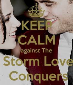 Poster: KEEP CALM against The  Storm Love  Conquers