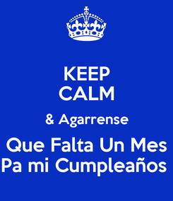 Poster: KEEP CALM & Agarrense Que Falta Un Mes Pa mi Cumpleaños