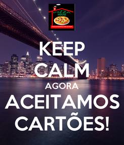 Poster: KEEP CALM AGORA ACEITAMOS CARTÕES!