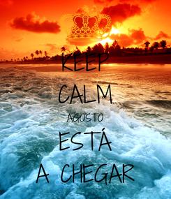 Poster: KEEP CALM AGOSTO ESTÁ A CHEGAR