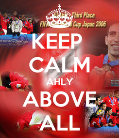 Poster: KEEP  CALM AHLY ABOVE ALL