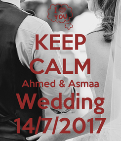 Poster: KEEP CALM Ahmed & Asmaa Wedding 14/7/2017