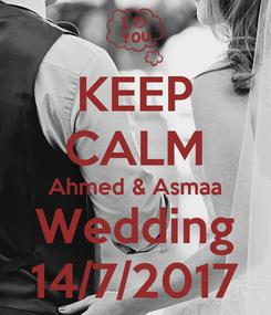 Poster: KEEP CALM Ahmed & Asmaa Wedding 14/7/2017
