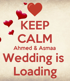 Poster: KEEP CALM Ahmed & Asmaa Wedding is  Loading